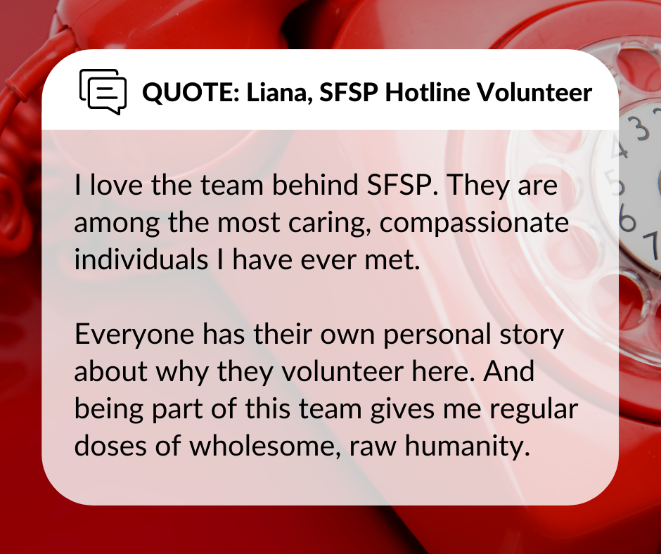 I love the team behind SFSP. They are among the most caring, compassionate individuals I have ever met.   Everyone has their own personal story about why they volunteer here. And being part of this team gives me regular doses of wholesome, raw humanity.